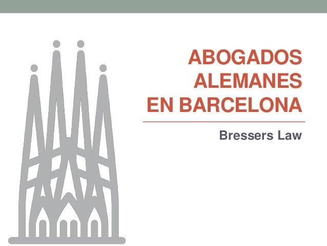 ABOGADOS ALEMANES EN BARCELONA Bressers Law