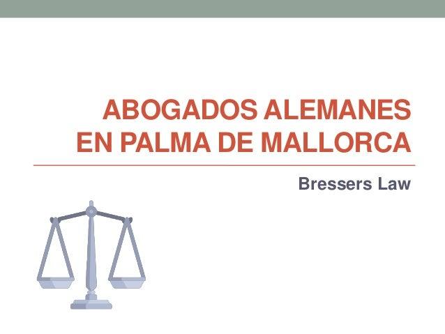 ABOGADOS ALEMANES EN PALMA DE MALLORCA Bressers Law