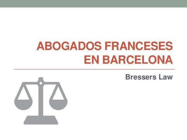 ABOGADOS FRANCESES EN BARCELONA Bressers Law