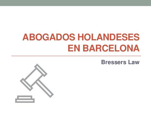 ABOGADOS HOLANDESES EN BARCELONA Bressers Law