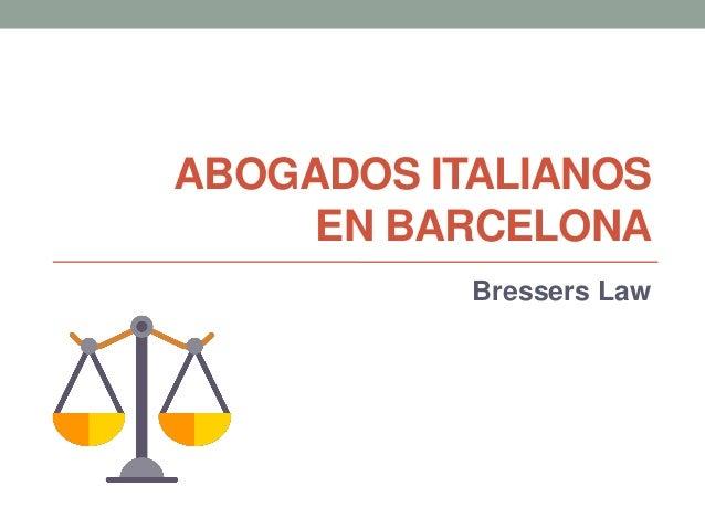ABOGADOS ITALIANOS EN BARCELONA Bressers Law