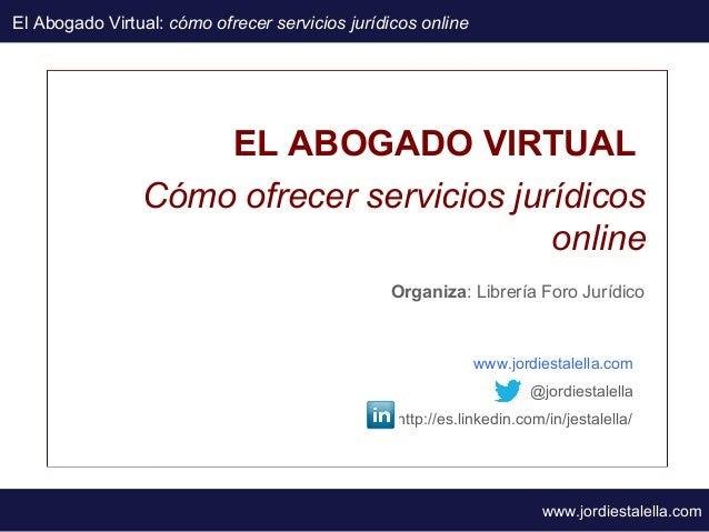 El Abogado Virtual: cómo ofrecer servicios jurídicos online                    EL ABOGADO VIRTUAL                Cómo ofre...