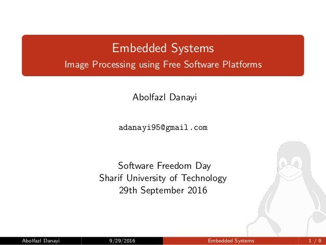 Embedded Systems Image Processing using Free Software Platforms Abolfazl Danayi adanayi95@gmail.com Software Freedom Day S...