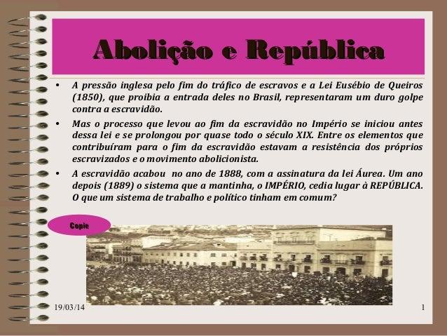 Abolição e RepúblicaAbolição e República • A pressão inglesa pelo fim do tráfico de escravos e a Lei Eusébio de Queiros (1...