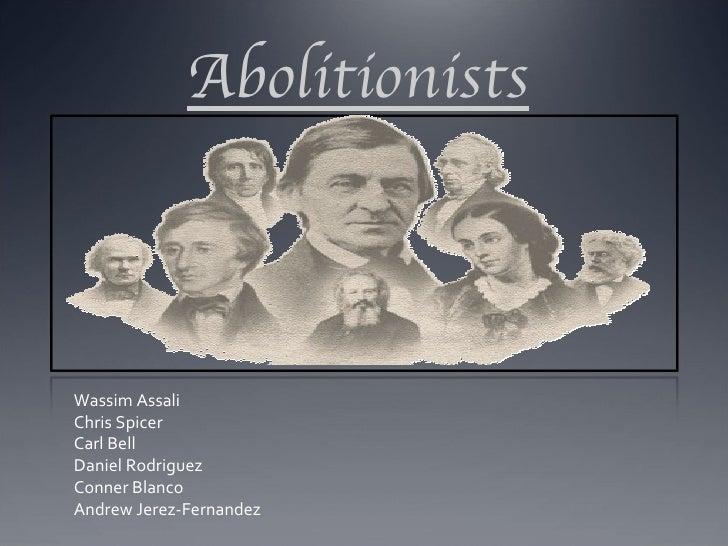 Abolitionists Wassim Assali Chris Spicer Carl Bell Daniel Rodriguez Conner Blanco Andrew Jerez-Fernandez
