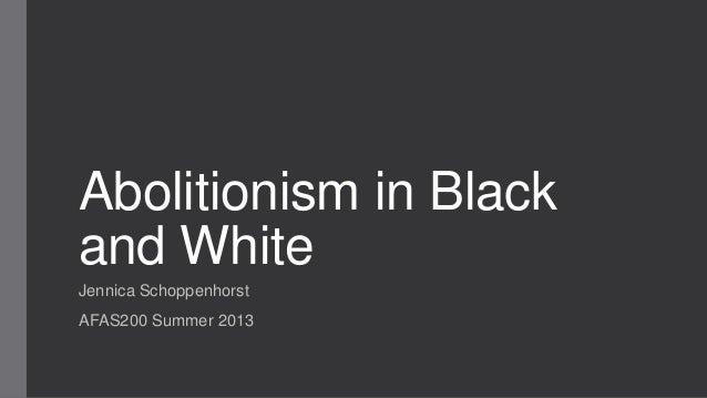 Abolitionism in Blackand WhiteJennica SchoppenhorstAFAS200 Summer 2013