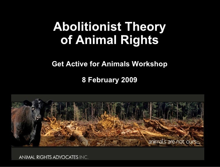 Abolitionist Theory of Animal Rights Get Active for Animals Workshop 8 February 2009