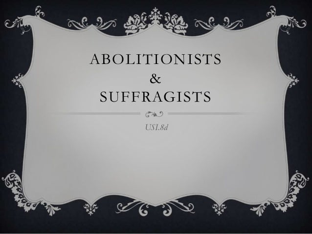 ABOLITIONISTS      & SUFFRAGISTS     USI.8d