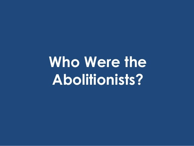 what was the abolition movement and Start studying abolitionist movement learn vocabulary, terms, and more with flashcards, games, and other study tools.