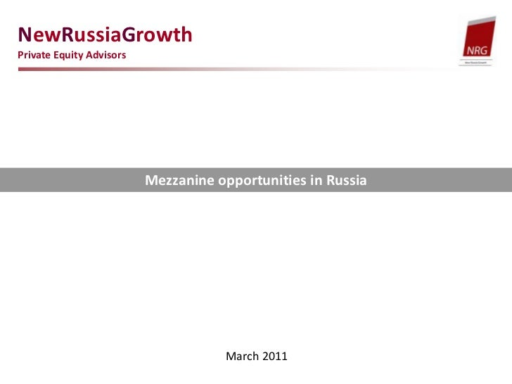 NewRussiaGrowth <br />Private Equity Advisors<br />Mezzanine opportunities in Russia<br />March 2011<br />