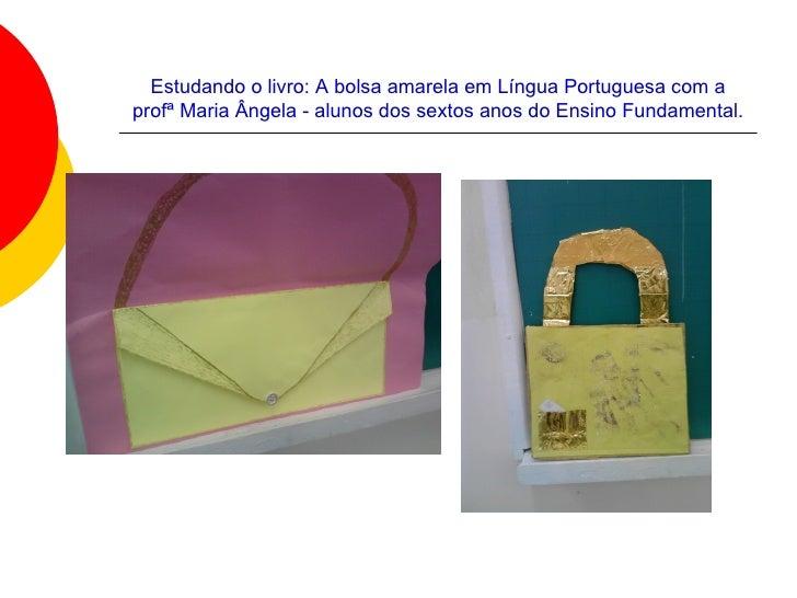 Estudando o livro: A bolsa amarela em Língua Portuguesa com aprofª Maria Ângela - alunos dos sextos anos do Ensino Fundame...