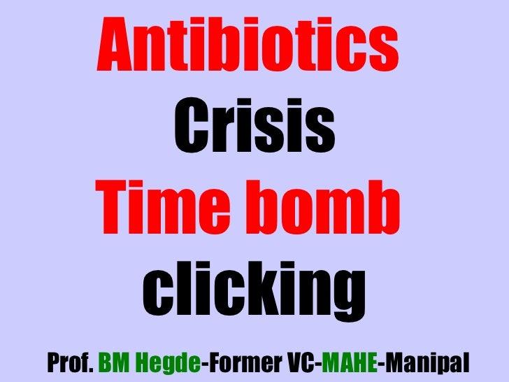 Prof.  BM Hegde -Former VC- MAHE -Manipal Antibiotics   Crisis Time bomb   clicking