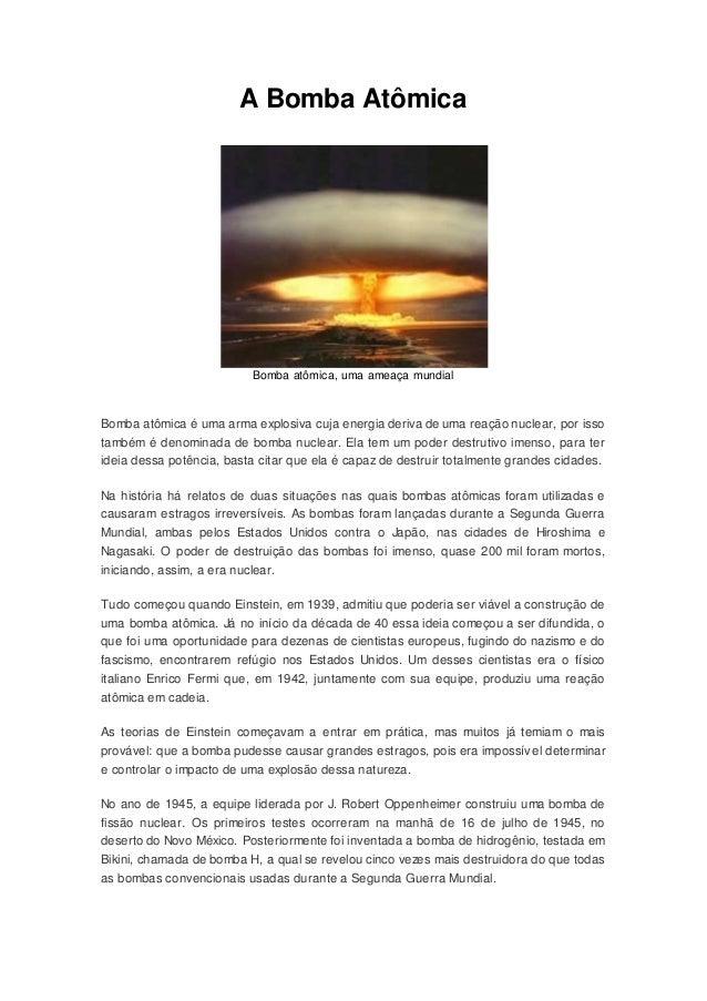 A Bomba Atômica Bomba atômica, uma ameaça mundial Bomba atômica é uma arma explosiva cuja energia deriva de uma reação nuc...