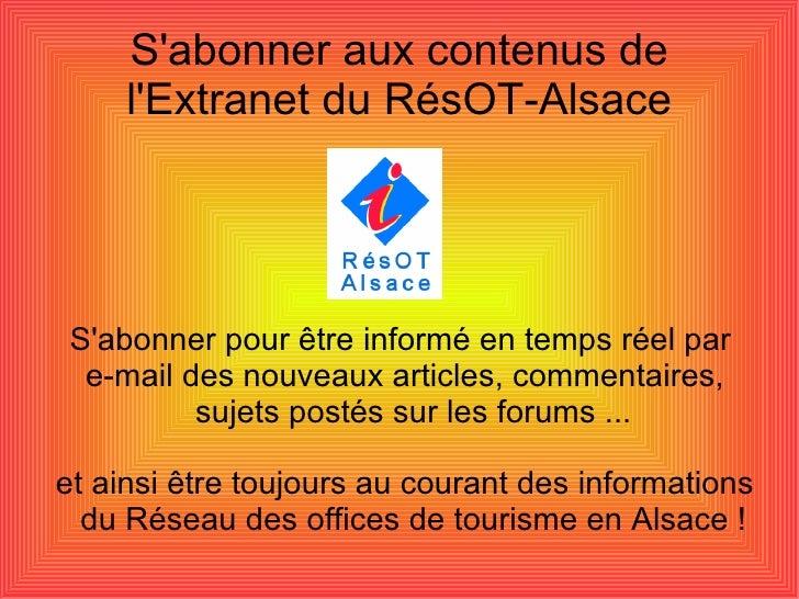 S'abonner aux contenus de l'Extranet du RésOT-Alsace <ul><ul><li>S'abonner pour être informé en temps réel par  </li></ul>...