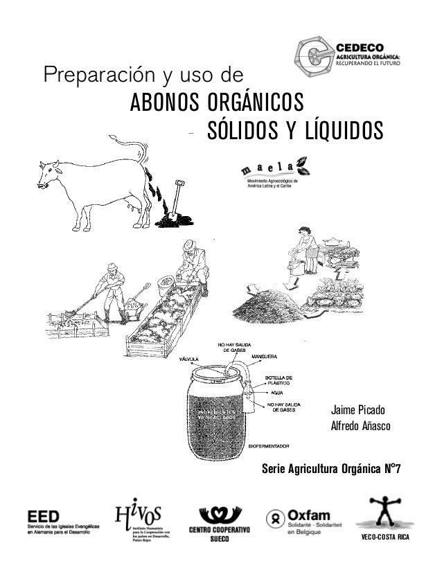 VECO-COSTA RICA Jaime Picado Alfredo A–asco Serie Agricultura Org‡nica N¡7 Preparaci—n y uso de SîLIDOS Y LêQUIDOS ABONOS ...