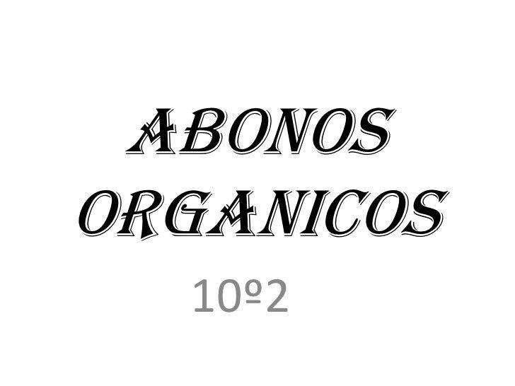 ABONOSORGANICOS<br />10º2<br />