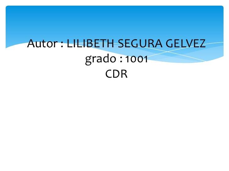 Autor : LILIBETH SEGURA GELVEZ            grado : 1001               CDR