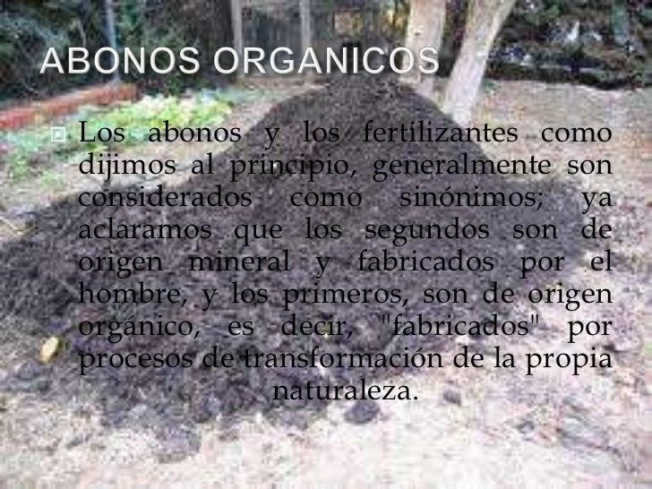    Los abonos y los fertilizantes como    dijimos al principio, generalmente son    considerados como sinónimos; ya    ac...