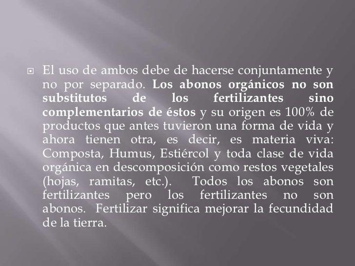    El uso de ambos debe de hacerse conjuntamente y    no por separado. Los abonos orgánicos no son    substitutos    de  ...