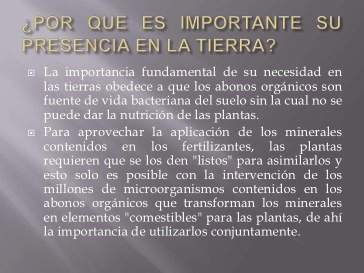    La importancia fundamental de su necesidad en    las tierras obedece a que los abonos orgánicos son    fuente de vida ...