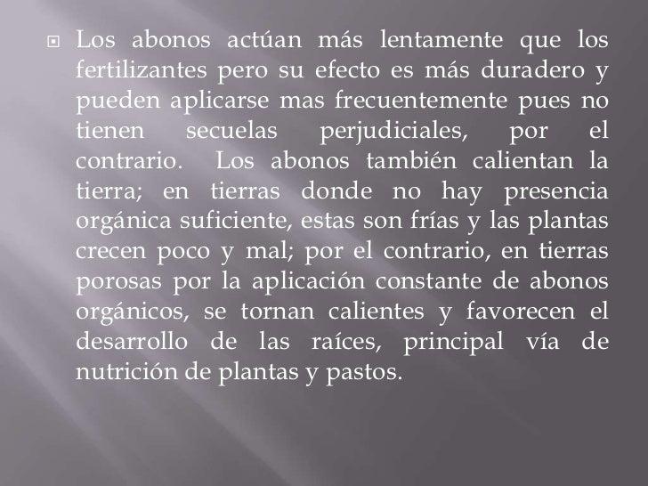    Los abonos actúan más lentamente que los    fertilizantes pero su efecto es más duradero y    pueden aplicarse mas fre...