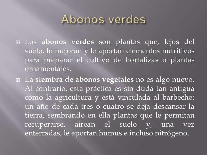    Los abonos verdes son plantas que, lejos del    suelo, lo mejoran y le aportan elementos nutritivos    para preparar e...