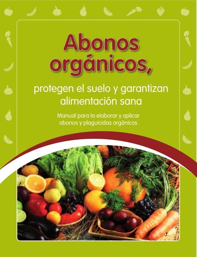 Abonos orgánicosprotegen el sueloy garantizanalimentación sanaManual para la elaborar y aplicarabonos y plaguicidas orgáni...