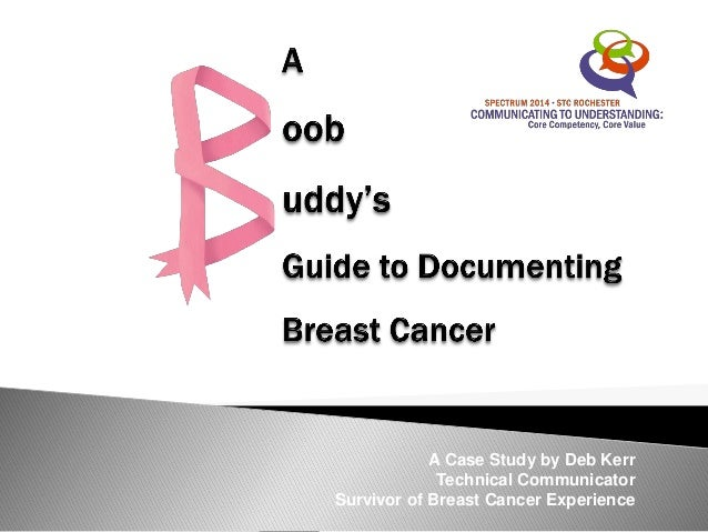 A Case Study by Deb Kerr Technical Communicator Survivor of Breast Cancer Experience