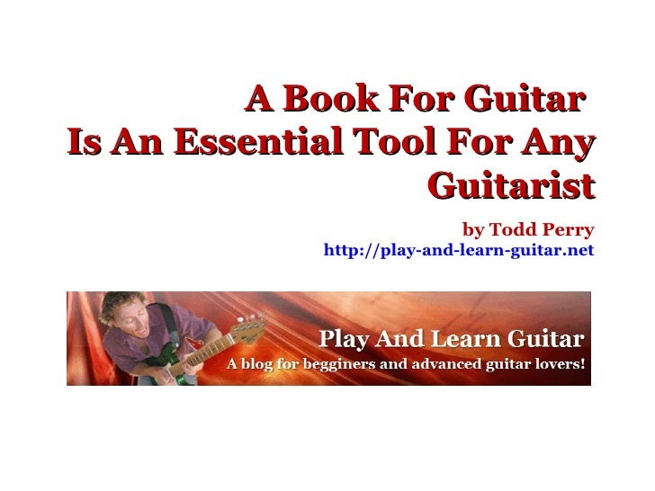 A Book For Guitar  Is An Essential Tool For Any Guitarist by Todd Perry http://play-and-learn-guitar.net