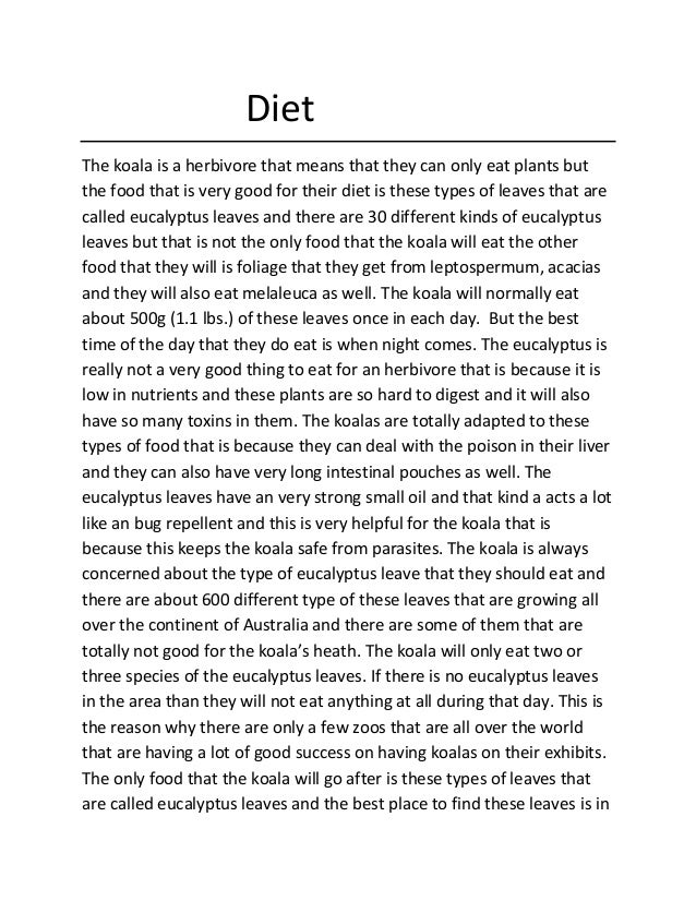 Diet The koala is a herbivore that means that they can only eat plants but the food that is very good for their diet is th...
