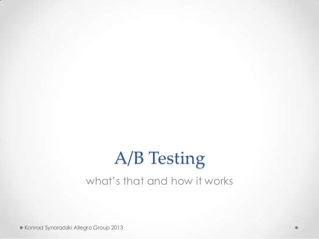 A/B Testing what's that and how it works  Konrad Synoradzki Allegro Group 2013