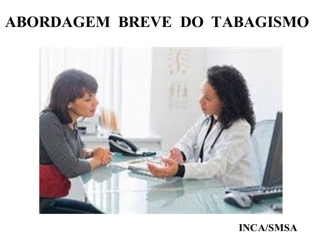 ABORDAGEM BREVE DO TABAGISMO  INCA/SMSA