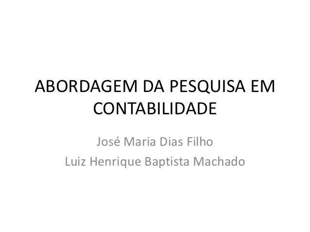ABORDAGEM DA PESQUISA EM     CONTABILIDADE        José Maria Dias Filho  Luiz Henrique Baptista Machado