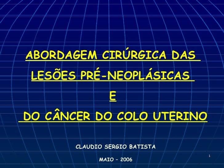 ABORDAGEM CIRÚRGICA DAS LESÕES PRÉ-NEOPLÁSICAS                EDO CÂNCER DO COLO UTERINO       CLAUDIO SERGIO BATISTA     ...