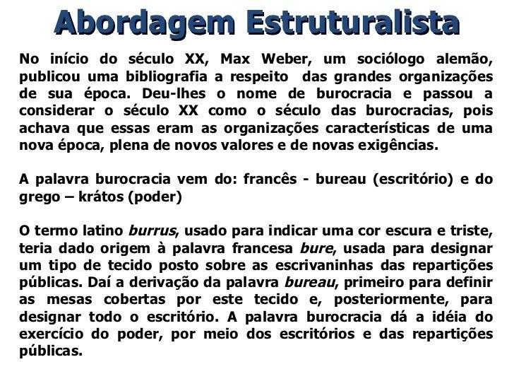 Abordagem Estruturalista No início do século XX, Max Weber, um sociólogo alemão, publicou uma bibliografia a respeito  das...