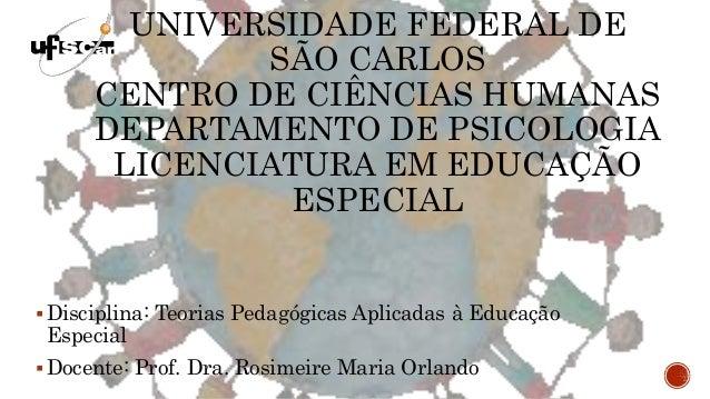 UNIVERSIDADE FEDERAL DE SÃO CARLOS CENTRO DE CIÊNCIAS HUMANAS DEPARTAMENTO DE PSICOLOGIA LICENCIATURA EM EDUCAÇÃO ESPECIAL...