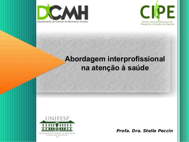 Abordagem interprofissional na atenção à saúde  Profa. Dra. Stella Peccin
