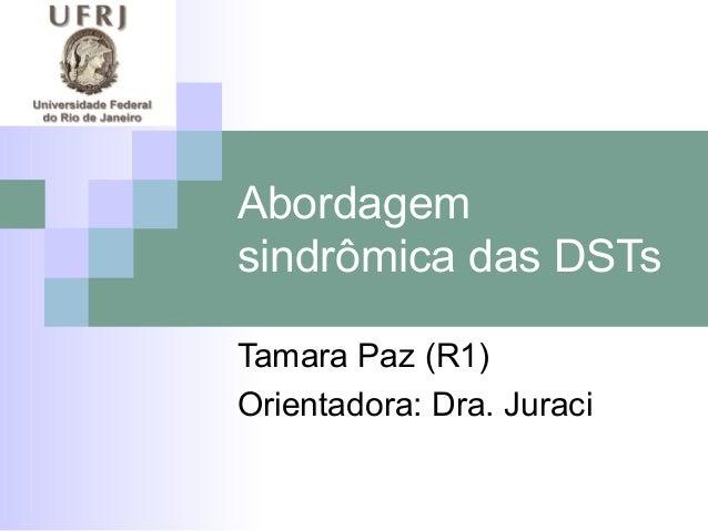 Abordagemsindrômica das DSTsTamara Paz (R1)Orientadora: Dra. Juraci