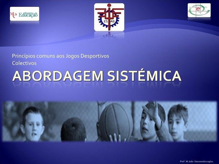 Princípios comuns aos Jogos Desportivos Colectivos Prof . M.João  Vasconcelos 09/10