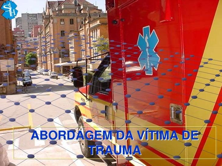 ABORDAGEM DA VÍTIMA DE      TRAUMA