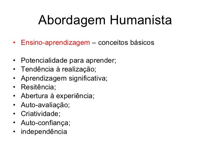 Abordagem Humanista• Ensino-aprendizagem – conceitos básicos•   Potencialidade para aprender;•   Tendência à realização;• ...