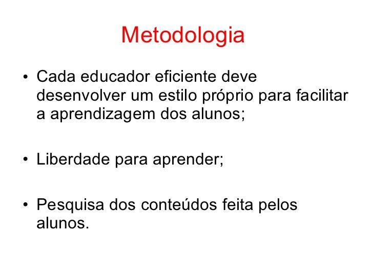 Metodologia• Cada educador eficiente deve  desenvolver um estilo próprio para facilitar  a aprendizagem dos alunos;• Liber...