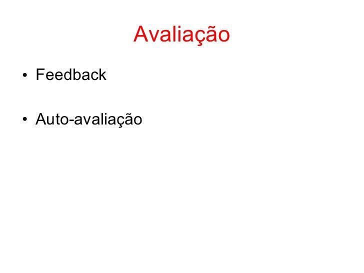 Avaliação• Feedback• Auto-avaliação