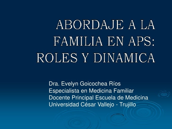 Dra. Evelyn Goicochea Ríos Especialista en Medicina Familiar Docente Principal Escuela de Medicina Universidad César Valle...