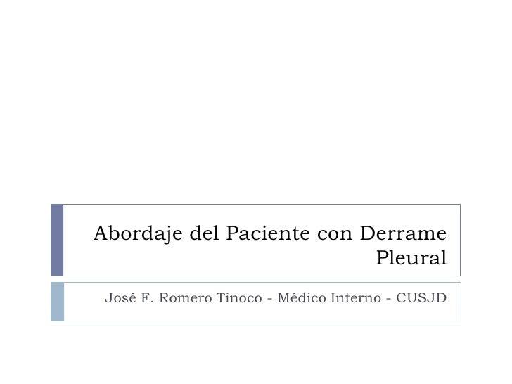 Abordaje del Paciente con Derrame Pleural<br />José F. Romero Tinoco - Médico Interno - CUSJD<br />