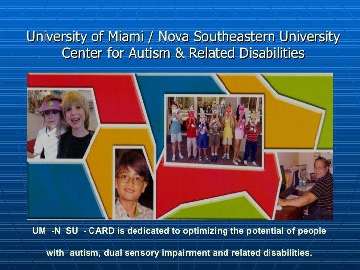 University of Miami / Nova Southeastern University Center for Autism & Related Disabilities UM  -N  SU  - CARD is dedicate...