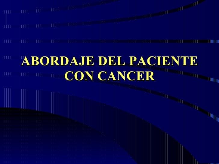 ABORDAJE DEL PACIENTE CON CANCER