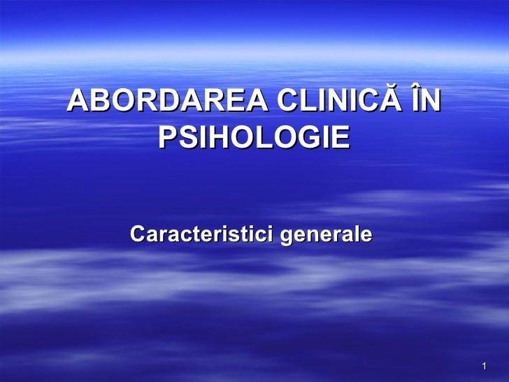 ABORDAREA CLINICĂ ÎN PSIHOLOGIE  Caracteristici generale