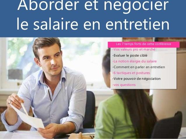 Aborder et négocier le salaire en entretien -Vos valeurs pro et marché -Evaluer le poste ciblé -La notion élargie du salai...