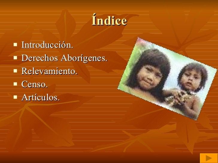 Índice <ul><li>Introducción.  </li></ul><ul><li>Derechos Aborígenes. </li></ul><ul><li>Relevamiento. </li></ul><ul><li>Cen...